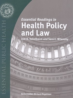 Essential Readings in Health Policy and Law By Teitelbaum, Joel B./ Wilensky, Sara E.